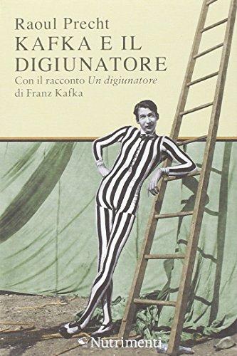 Kafka e il digiunatore di Raoul Precht