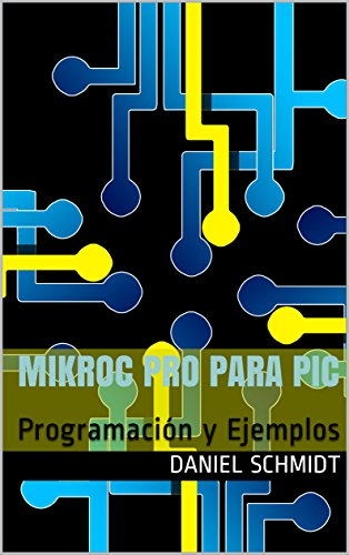 Mikroc Pro para PIC: Programación y Ejemplos