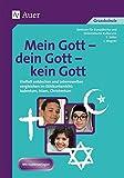 Mein Gott - dein Gott - kein Gott: Vielfalt entdecken und Lebenswelten vergleichen im Ethikunterricht: Judentum, Islam, Christentum (3. und 4. Klasse) - ZEOK e.V.
