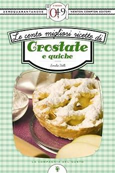 Le cento migliori ricette di crostate e quiche (eNewton Zeroquarantanove) (Italian Edition) von [Valli, Emilia]