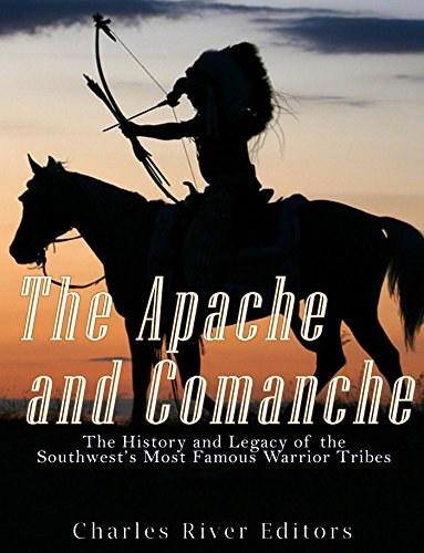 The Apache and Comanche: The History and Legacy of the Southwest's Most...