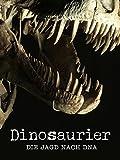 Dinosaurier - Die Jagd nach DNA