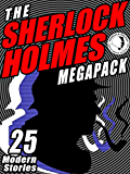 The Sherlock Holmes Megapack: 25 Modern Tales by Masters