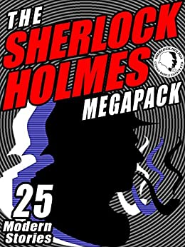 The Sherlock Holmes Megapack: 25 Modern Tales by Masters by [Kurland, Michael, Resnick, Mike, Lupoff, Richard A., Rusch, Kristine Kathryn, Sawyer, Robert J., Lovisi, Gary]