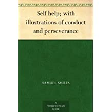 Self Help; with illustrations of Conduct and Perseverance (English Edition)