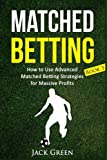 Matched Betting Book 3: How to Use Advanced Matched Betting Strategies for Massive Profits: Volume 3 (Matched Betting, Free Bets)