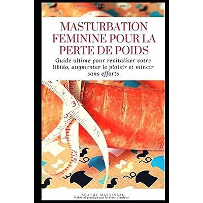 Masturbation féminine pour la perte de poids: Guide ultime pour revitaliser votre libido, augmenter le plaisir et mincir sans efforts