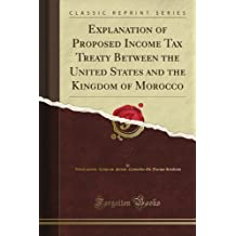 Explanation of Proposed Income Tax Treaty Between the United States and the Kingdom of Morocco (Classic Reprint)