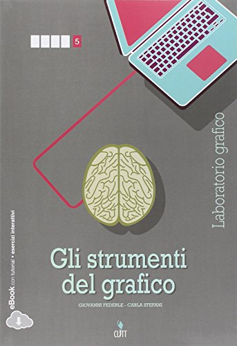 Gli strumenti del grafico. Laboratorio grafico. Per la 5ª classe delle Scuole superiori. Con e-book. Con espansione online