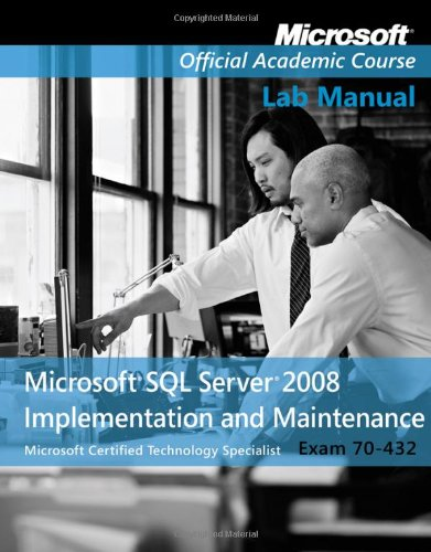 Exam 70-432 Microsoft SQL Server 2008 Implementation and Maintenance Lab Manual (Microsoft Official Academic Course) por Microsoft Official Academic Course