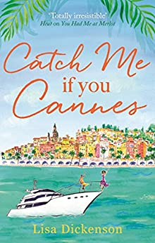 Catch Me if You Cannes: A funny, entertaining and lovely story that will be perfect summer holiday reading by [Dickenson, Lisa]