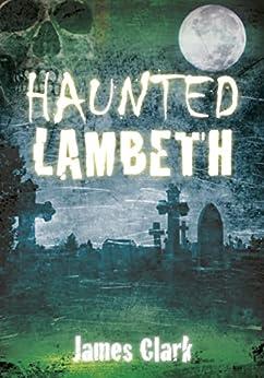 Haunted Lambeth by [Clark, James]