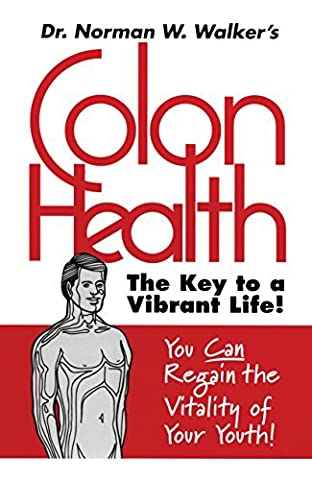 Colon Health Key to Vibrant Life by Dr. Norman W. Walker (1995-08-25)