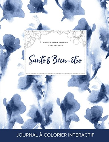 Journal de Coloration Adulte: Sante & Bien-Etre (Illustrations de Papillons, Orchidee Bleue) par Courtney Wegner