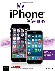 My iPhone for Seniors (Covers iOS 8 for iPhone 6/6 Plus, 5S/5C/5, and 4S) by Brad Miser (2014-11-15)