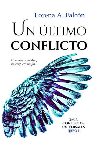 Un último conflicto: Saga Conflictos universales – Libro I