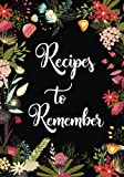 """Recipes to Remember: Blank Recipe Journal to Write in, Floral Burst Cookbook Design, Document all Your Special Recipes and Notes for Your Favorite ... and Friends Recipes, 7"""" x 10"""" Made in USA"""