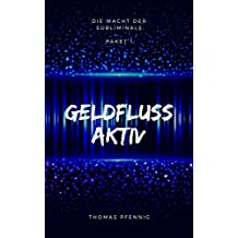"""GELDFLUSS AKTIV – Paket 1 aus der Reihe """"Die Macht der Subliminals"""": Inkl. der Subliminal-MP3`s – Reichtum – Finanzieller Erfolg – Wunscherfüllung – Geldzuwachs"""