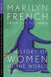 From Eve to Dawn, A History of Women in the World, Volume III: Infernos and Paradises, The Triumph of Capitalism in the 19th Century by Marilyn French (2008-09-01)