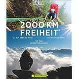 2000 km Freiheit: Zu Fuß über die Alpen von Wien nach Nizza – 101 Tage, 90000 Höhenmeter