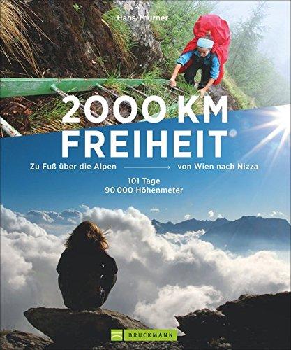 Preisvergleich Produktbild Alpenüberquerung - 2000 km Freiheit: Zu Fuß über die Alpen von Wien nach Nizza – 101 Tage, 90000 Höhenmeter. Mehr als Fernwanderwege: Abenteuer Alpentreks. Von den Tauern bis zu den Seealpen