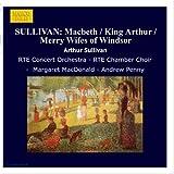 Sullivan: Macbeth/King Arthur/Merry Wifes of Windsor