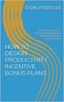 how to design productivity incentive bonus plans a practical guide to installing performance. Black Bedroom Furniture Sets. Home Design Ideas