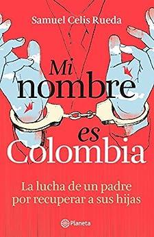 Mi nombre es Colombia de [Celis Rueda, Samuel Enrique]