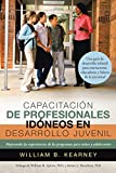 Capacitación De Profesionales Idóneos En Desarrollo Juvenil: Mejorando Las Experiencias De Los Programas Para Niños Y Adolescentes (Spanish Edition)