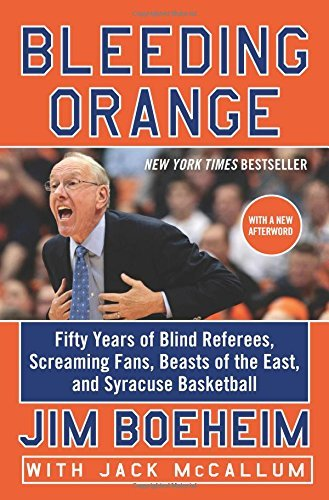 Bleeding Orange: Fifty Years of Blind Referees, Screaming Fans, Beasts of the East, and Syracuse Basketball by Jim Boeheim (2015-11-10)