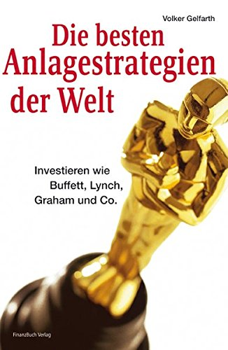 Die besten Anlagestrategien der Welt: Investieren wie Buffett, Lynch, Graham und Co.