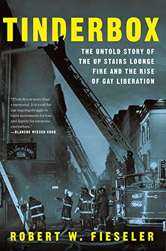 Tinderbox: The Untold Story of the Up Stairs Lounge Fire and the Rise of Gay Liberation (Untold Geschichte Der Vereinigten Staaten)