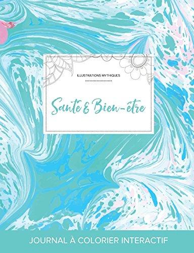 Journal de Coloration Adulte: Sante & Bien-Etre (Illustrations Mythiques, Bille Turquoise) par Courtney Wegner