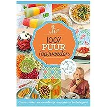 100% puur (op)voeden: gluten-, suiker- en koemelkvrije recepten voor het hele gezin
