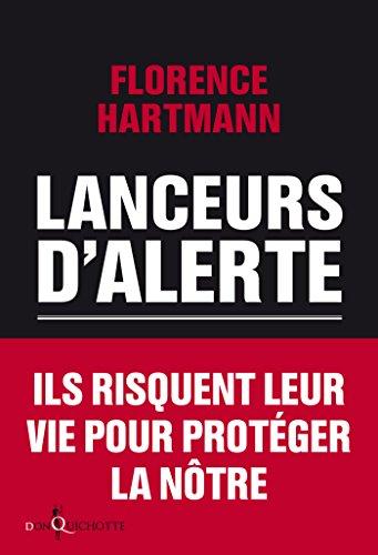 Lanceurs d'alerte : les mauvaises consciences de nos démocraties / Florence Hartmann.- [Paris] : Don Quichotte éditions , DL 2014