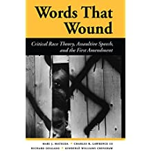 Words That Wound: Critical Race Theory, Assaultive Speech, And The First Amendment (New Perspectives on Law, Culture, and Society)