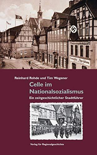 Celle im Nationalsozialismus: Ein zeitgeschichtlicher Stadtführer (Kleine Schriften zur Celler Stadtgeschichte)