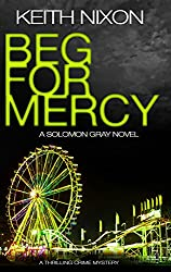 Beg for Mercy: A Thrilling Crime Mystery (The Detective Solomon Gray Series Book 3)