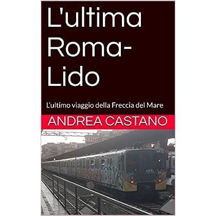 L'ultima Roma-Lido: L'Ultimo Viaggio Della Freccia Del Mare