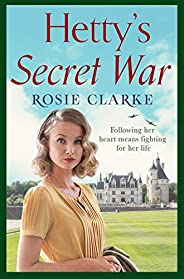 Hetty's Secret War: A heartbreaking story of love, loss and courage in World War 2 (Women at War Series Bo