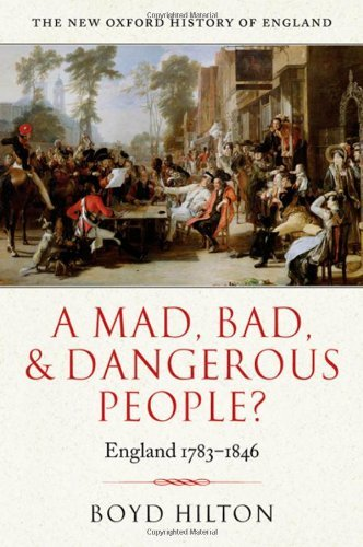 A Mad, Bad, and Dangerous People?: England 1783-1846 (New Oxford History of England) by Boyd Hilton (2006-02-16)