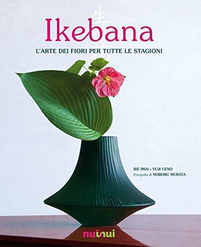 Ikebana. L'arte dei fiori per tutte le stagioni