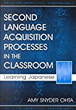 [(Second Language Acquisition Processes in the Classroom : Learning Japanese)] [By (author) Amy Snyder Ohta] published on (February, 2001)