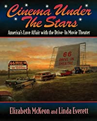 Cinema Under the Stars: America's Love Affair with the Drive-in Movie Theater