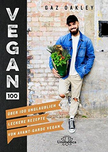 Vegan 100: Über 100 unglaublich leckere Rezepte von Avant-Garde Vegan