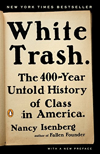White Trash: The 400-Year Untold History of Class in America (America Social Class In)