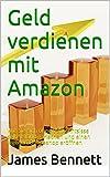 Geld verdienen mit Amazon (Im Internet Online Geld verdien, Passives Einkommen, Finanzielle Freiheit): Wie Sie sich ohne Vorkenntnisse selbstständig machen und einen eigenen Onlineshop eröffnen