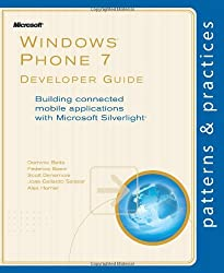 Windows® Phone 7 Developer Guide: Building connected mobile applications with Microsoft Silverlight® (Patterns & Practices)