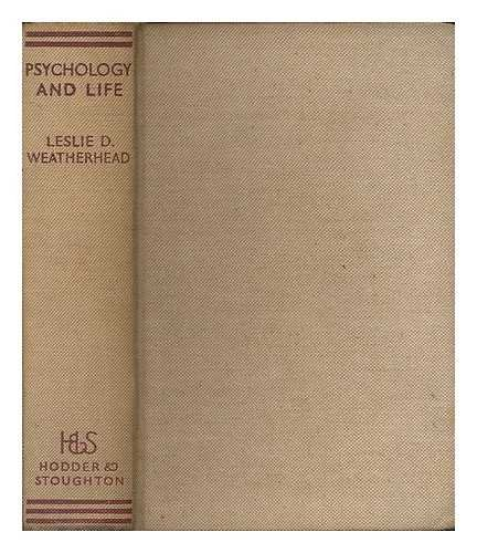 Psychology and life / by Leslie D. Weatherhead ... ; forewords by Sir Henry B. Brackenbury ... and Dr. William Brown