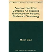 American Silent Film Comedies: An Illustrated Encyclopedia of Persons, Studios and Terminology by Blair Miller (1995-07-30)